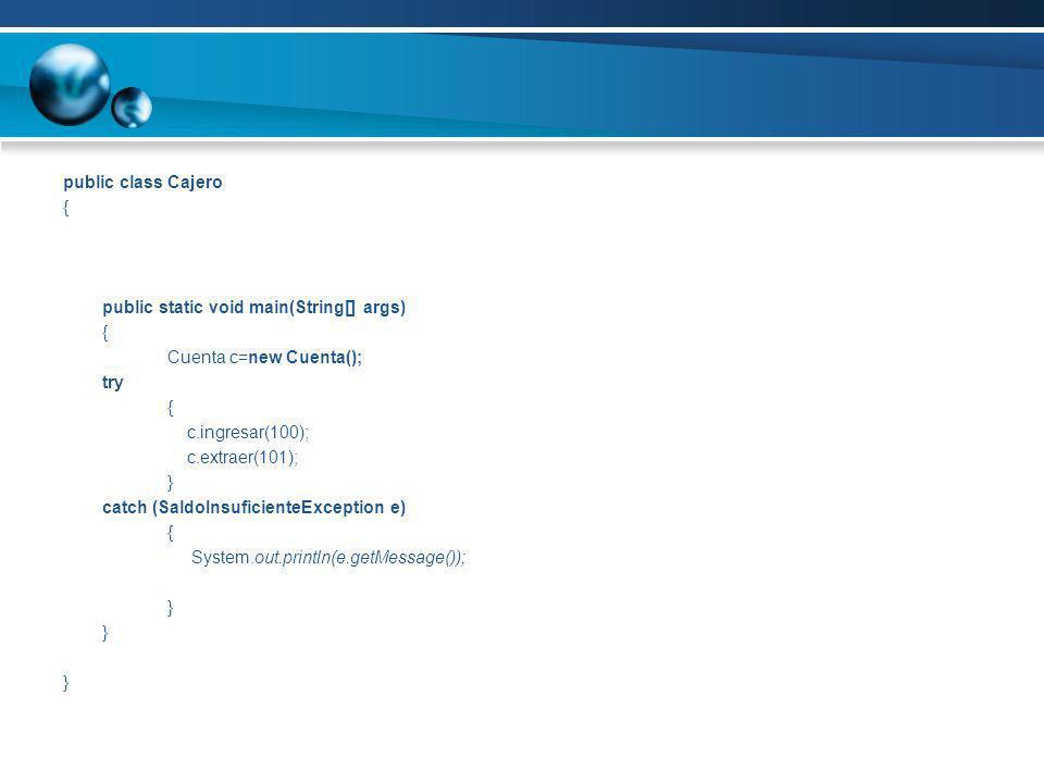 public class Cajero { public static void main(String[] args) Cuenta c=new Cuenta(); try. c.ingresar(100);